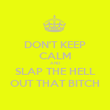 DON'T KEEP CALM AND SLAP THE HELL OUT THAT BITCH - Personalised Poster large