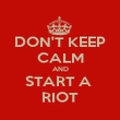 DON'T KEEP CALM AND START A  RIOT - Personalised Poster small