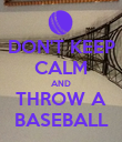 DON'T KEEP CALM AND THROW A BASEBALL - Personalised Poster large