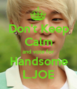 Don't Keep Calm and vote for Handsome L.JOE - Personalised Poster large