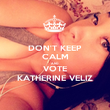 DON'T KEEP CALM AND VOTE KATHERINE VELIZ - Personalised Poster large