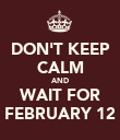 DON'T KEEP CALM AND WAIT FOR FEBRUARY 12 - Personalised Poster large