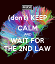 (don't) KEEP CALM AND WAIT FOR THE 2ND LAW - Personalised Poster large