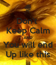 Don't  Keep Calm AND You will end Up like this - Personalised Poster large