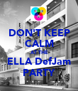 DON'T KEEP CALM AT THE ELLA DefJam PARTY - Personalised Poster large