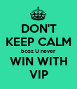 DON'T KEEP CALM bcoz U never WIN WITH VIP - Personalised Poster large