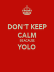 DON'T KEEP CALM BEACAUSE YOLO  - Personalised Poster large