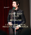 DON'T KEEP CALM BECAUSE 1 YEAR LEFT UNTIL HEECHUL'S COMEBACK - Personalised Poster large