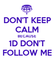 DON'T KEEP CALM BECAUSE 1D DON'T FOLLOW ME - Personalised Poster large