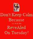 Don't Keep Calm Because -A Will Be ReveAled On Tuesday! - Personalised Poster large