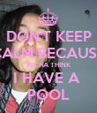 DON'T KEEP CALM BECAUSE AICHA THINK I HAVE A  POOL - Personalised Poster large