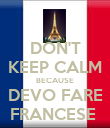 DON'T KEEP CALM BECAUSE DEVO FARE FRANCESE  - Personalised Poster large