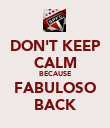 DON'T KEEP CALM BECAUSE FABULOSO BACK - Personalised Poster large