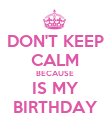 DON'T KEEP CALM BECAUSE IS MY BIRTHDAY - Personalised Poster large