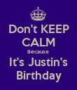 Don't KEEP CALM Because  It's Justin's  Birthday  - Personalised Poster large