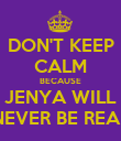 DON'T KEEP CALM BECAUSE JENYA WILL NEVER BE REAL - Personalised Poster large