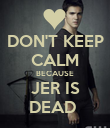 DON'T KEEP CALM BECAUSE JER IS DEAD  - Personalised Poster small
