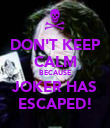 DON'T KEEP CALM BECAUSE JOKER HAS ESCAPED! - Personalised Poster small