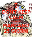 DON'T KEEP CALM BECAUSE MANCANO 25 GIORNI - Personalised Poster large