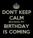 DON'T KEEP CALM BECAUSE MY BIRTHDAY IS COMING - Personalised Poster large