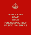 DON'T KEEP CALM BECAUSE PUTANGINA MAY PASOK NA BUKAS - Personalised Poster large
