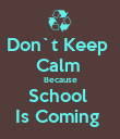 Don`t Keep  Calm  Because School  Is Coming  - Personalised Poster large