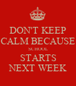 DON'T KEEP CALM BECAUSE SCHOOL STARTS NEXT WEEK - Personalised Poster large