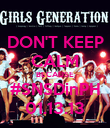 DON'T KEEP CALM BECAUSE #SNSDinPH 01.13.13 - Personalised Poster large