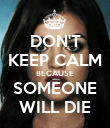 DON'T KEEP CALM BECAUSE SOMEONE WILL DIE - Personalised Poster large
