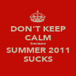DON'T KEEP CALM because SUMMER 2011 SUCKS - Personalised Poster large