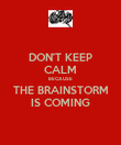 DON'T KEEP CALM BECAUSE THE BRAINSTORM IS COMING - Personalised Poster large