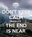 DON'T KEEP CALM BECAUSE  THE END IS NEAR - Personalised Poster large