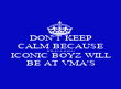 DON'T KEEP CALM BECAUSE THE FUCKING ICONIC BOYZ WILL BE AT VMA'S - Personalised Poster large