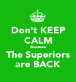 Don't KEEP CALM Because The Superiors are BACK - Personalised Poster large