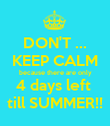 DON'T ... KEEP CALM because there are only 4 days left  till SUMMER!! - Personalised Poster large