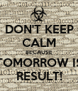 DON'T KEEP CALM BECAUSE TOMORROW IS RESULT! - Personalised Poster large