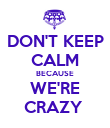 DON'T KEEP CALM BECAUSE WE'RE CRAZY  - Personalised Poster large