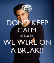 DON'T KEEP CALM BECAUSE WE WERE ON A BREAK!! - Personalised Poster large