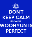 DON'T KEEP CALM BECAUSE WOOHYUN IS PERFECT - Personalised Poster large
