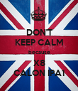 DON'T KEEP CALM because X8 CALON IPA1 - Personalised Poster large