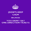 (DON'T) KEEP CALM BECAUSE YOU DIDN'T GET ONE DIRECTION TICKETS - Personalised Poster large