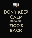 DON'T KEEP CALM BECAUSE ZICO'S BACK - Personalised Poster large