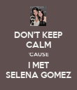 DON'T KEEP CALM 'CAUSE I MET SELENA GOMEZ - Personalised Poster large