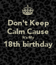 Don't Keep Calm Cause It's My 18th birthday  - Personalised Poster large