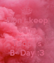 Don't keep calm cause today's Tedda's B- Day :3 - Personalised Poster large