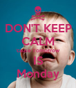 DON'T KEEP CALM 'cause Tomorrow IS Monday - Personalised Poster large