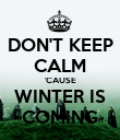 DON'T KEEP CALM 'CAUSE WINTER IS COMING - Personalised Poster large