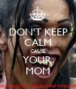 DON'T KEEP CALM CAUSE YOUR  MOM - Personalised Poster large