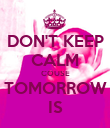 DON'T KEEP CALM COUSE TOMORROW IS - Personalised Poster large