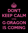 DON'T KEEP CALM COZ G-DRAGON IS COMING - Personalised Poster large